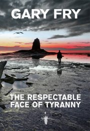 The Respectable Face of Tyranny by Gary Fry cover image